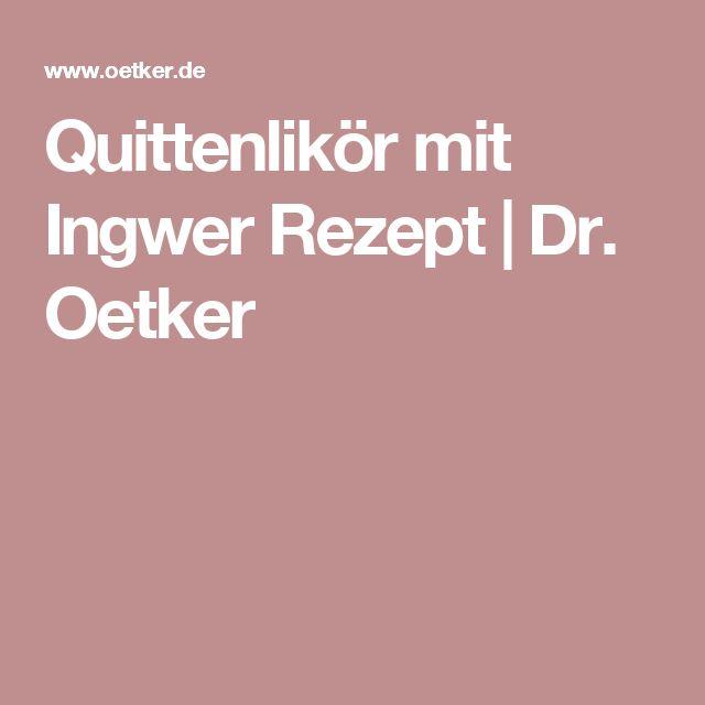 Quittenlikör mit Ingwer Rezept | Dr. Oetker