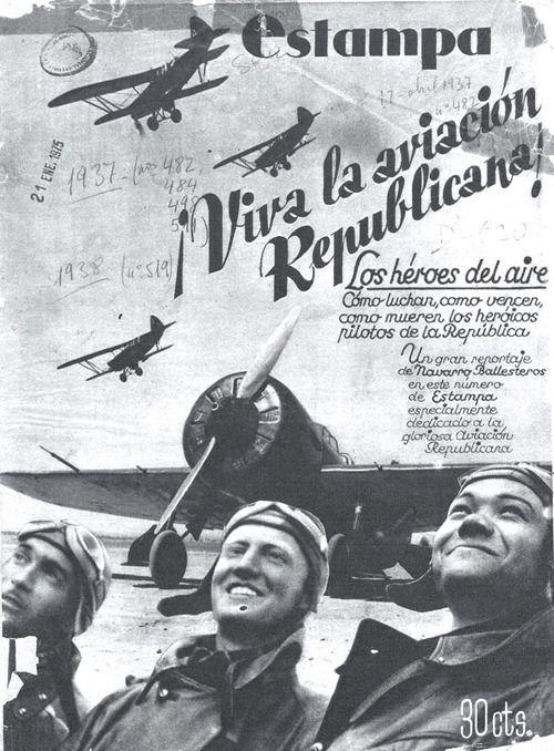 Viva la aviación Republicana! Los héroes del aire. Cómo luchan, cómo vencen, cómo mueren los heróicos pilotos de la República Estampa, 17 de abril de 1937. El número completo se puede ver en http://hemerotecadigital.bne.es/
