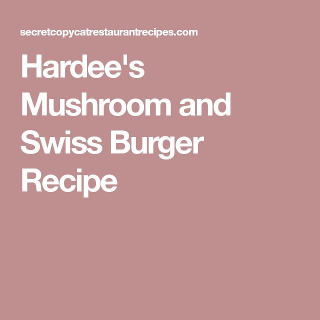 Hardee's Mushroom and Swiss Burger Recipe