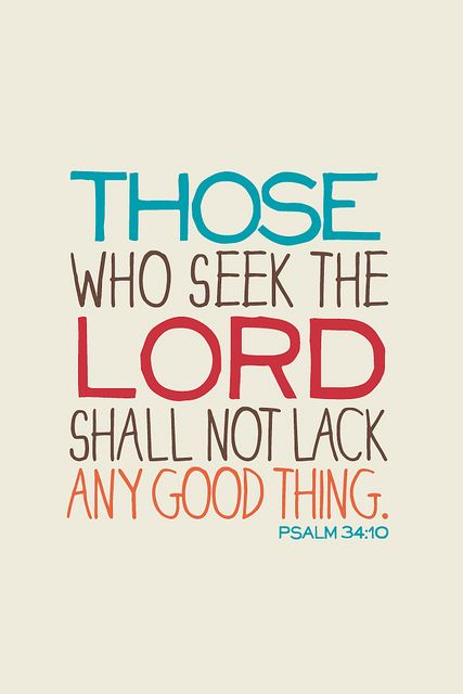 """Those who seek the Lord shall not lack any good thing."" Psalm 34:10 Amen."