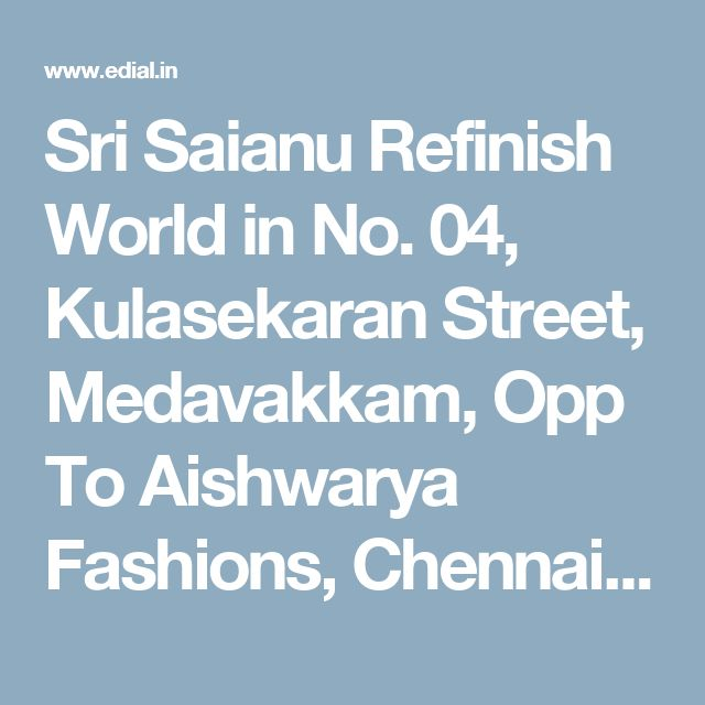 Sri Saianu Refinish World in No. 04, Kulasekaran Street, Medavakkam, Opp To Aishwarya Fashions, Chennai | Best Yellowpages, Best Automobile Glass Dealers, Best Car Glass Repair and Services, Best Car Battery Repair and Services, Best Car Spare Parts Dealers, Best Car Accessories, Best Car Polish Cleaning Service, India