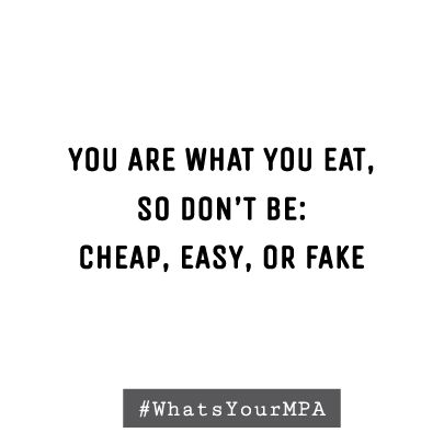"""""""Your are what you eat, so don't be cheap, easy, or fake."""" #Quotes #Food"""