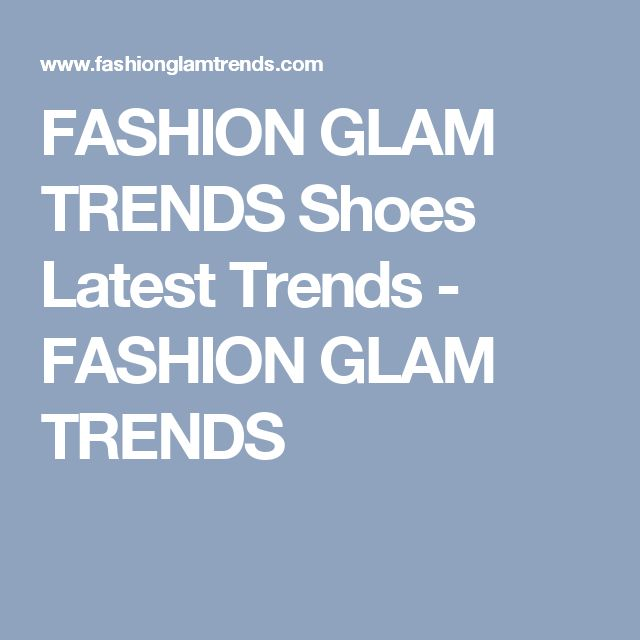 FASHION GLAM TRENDS Shoes Latest Trends - FASHION GLAM TRENDS