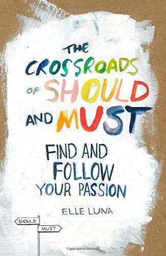 The Crossroads of Should and Must: Find and Follow Your Passion by Elle Luna http://www.amazon.com/dp/0761184880/ref=cm_sw_r_pi_dp_t1Chvb0BYCJ63
