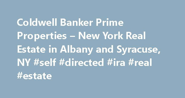 Coldwell Banker Prime Properties – New York Real Estate in Albany and Syracuse, NY #self #directed #ira #real #estate http://real-estate.remmont.com/coldwell-banker-prime-properties-new-york-real-estate-in-albany-and-syracuse-ny-self-directed-ira-real-estate/  #caldwell banker real estate # Our Local Blog More than any other real estate company in New York, Coldwell Banker Prime Properties has made a commitment to ensure the success of our agents in their effort to match the right home, to…