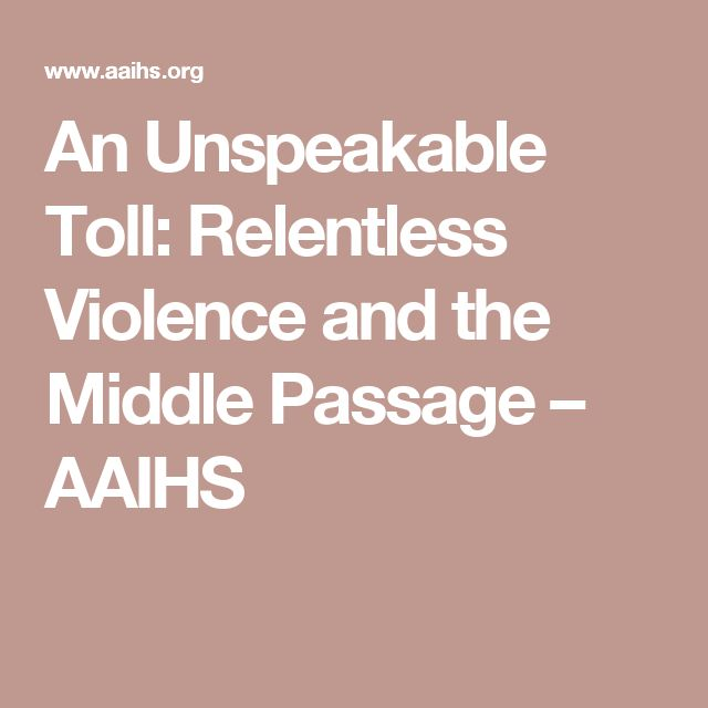 An Unspeakable Toll: Relentless Violence and the Middle Passage – AAIHS