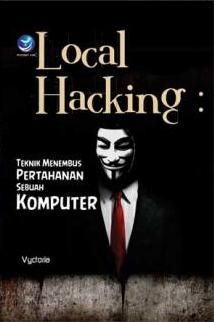 Local Hacking: Teknik Menembus Pertahanan Sebuah Komputer (COMMING SOON)