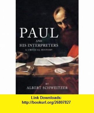 Paul and His Interpreters A Critical History (9781592444649) Albert Schweitzer , ISBN-10: 1592444644  , ISBN-13: 978-1592444649 ,  , tutorials , pdf , ebook , torrent , downloads , rapidshare , filesonic , hotfile , megaupload , fileserve