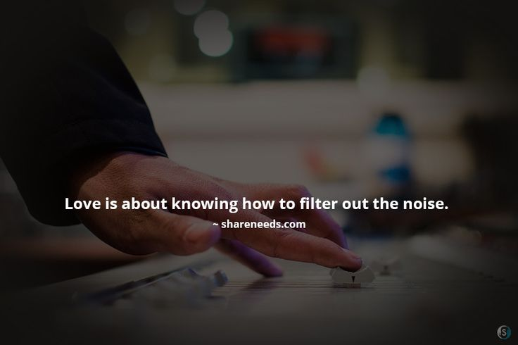 Love is about knowing how to filter out the noise.