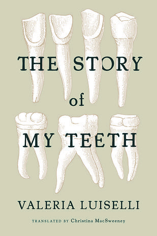 The Story of My Teeth by Valeria Luiselli | The 24 Best Fiction Books Of 2015