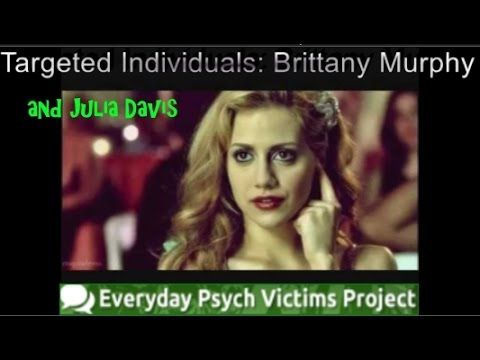 Brittany Murphy & Julia Davis   Targeted Individuals & Psych Victims
