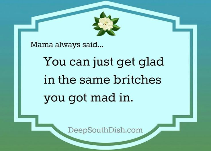 "Southern Saying. Oh my gosh!!! My mama said that to me all the time....usually followed by ""smile and behave""!!! Love it :-)                                                                                                                                                     More"