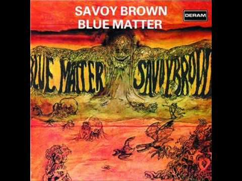 """▶ Savoy Brown - """"It Hurts Me Too"""" [From LP 'blue Matter' 1968] Chris Youlden - vocals (1967-1970) Savoy Brown, originally known as the Savoy Brown Blues Band, are a British blues rock band, formed in 1965, in Battersea, South West London. Part of the late 1960s blues rock movement, Savoy Brown primarily achieved success in the United States, where they promoted their albums with non-stop touring."""