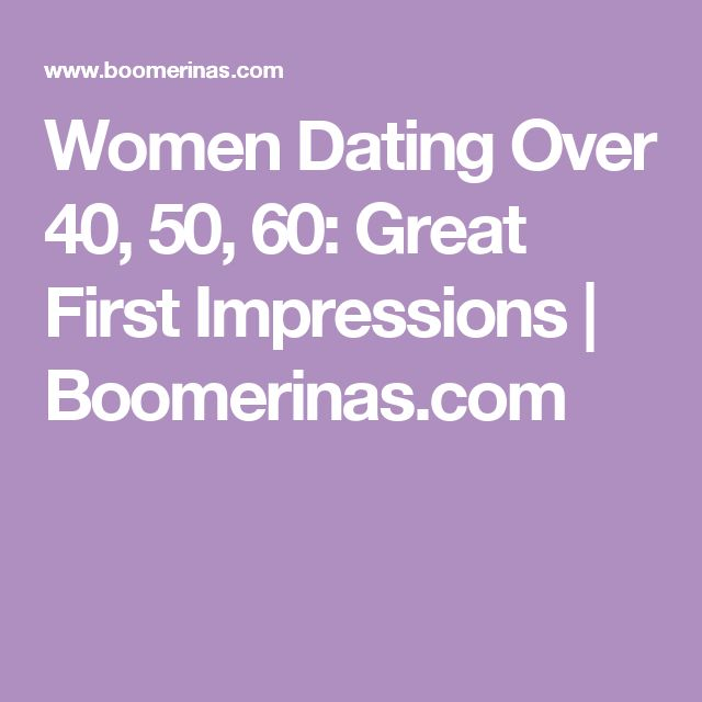 Women Dating Over 40, 50, 60: Great First Impressions | Boomerinas.com