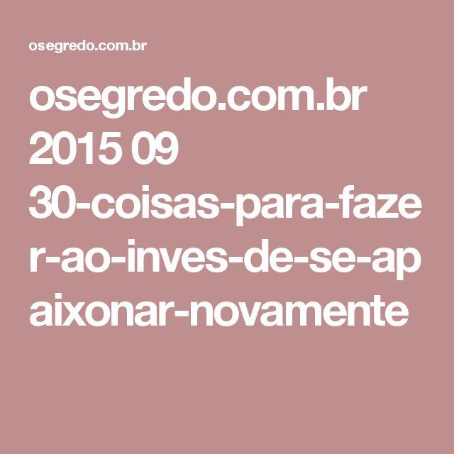 osegredo.com.br 2015 09 30-coisas-para-fazer-ao-inves-de-se-apaixonar-novamente