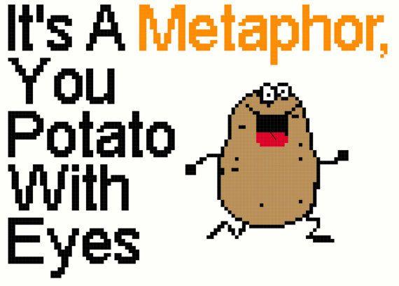 "It's a Metaphor, You Potato With Eyes - Cross Stitch Pattern, 7x5"""