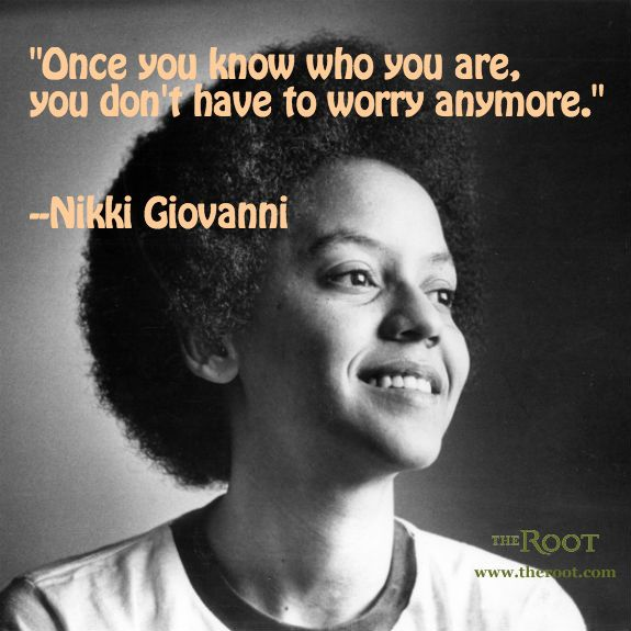 Nikki Giovanni on Self-Awareness- So simple, but so, so important. Never stop finding out.
