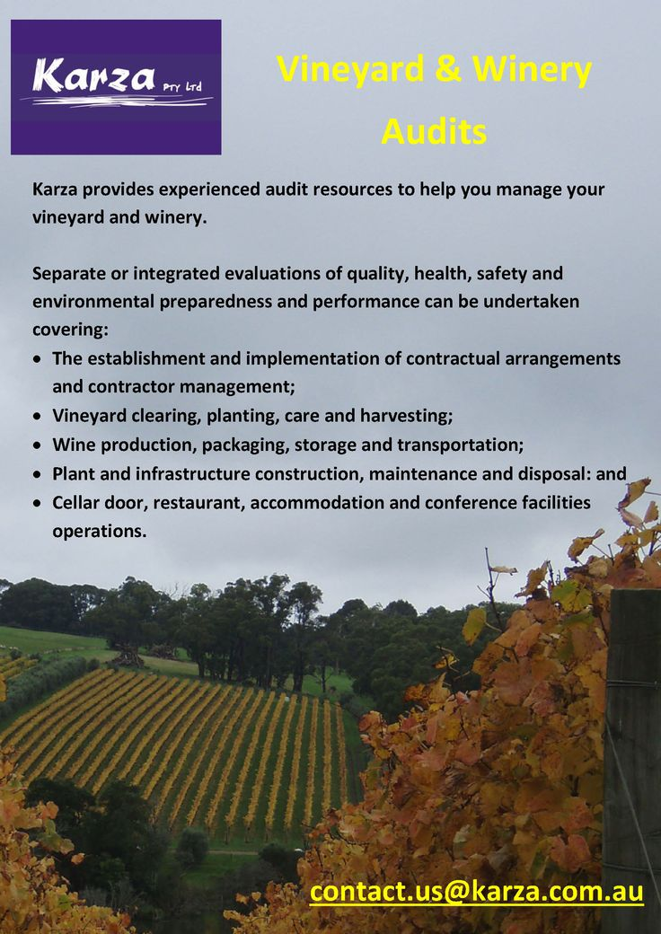 Karza provides experienced audit resources to help you manage your vineyard and winery.  Separate or integrated evaluations of quality, health, safety and environmental preparedness and performance can be undertaken.