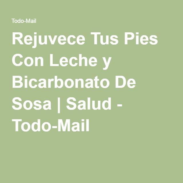 Rejuvece Tus Pies Con Leche y Bicarbonato De Sosa | Salud - Todo-Mail