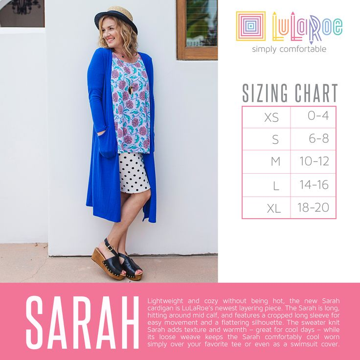 Gotta love the Sarah.  Here's your guide to sizing.  For more helpful tips, join my page here:  facebook.com/groups/lularoebyangelamoran