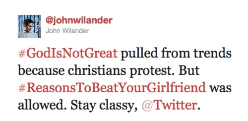 """#GodIsNotGreat pulled from trends because christians protest. But #ReasonsToBeatYourGirlfriend was allowed. Stay classy, @Twitter Inc. Inc. Inc. Inc. Inc. Inc.."""