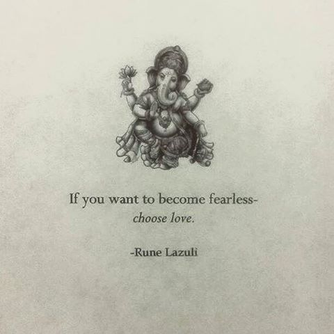 """If you want to become fearless - choose love."" ~ Rune Lazuli  #fearless  #love  #digdeeper"