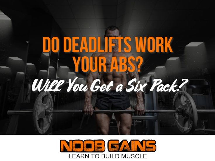Do deadlifts work your abs will you get a six pack
