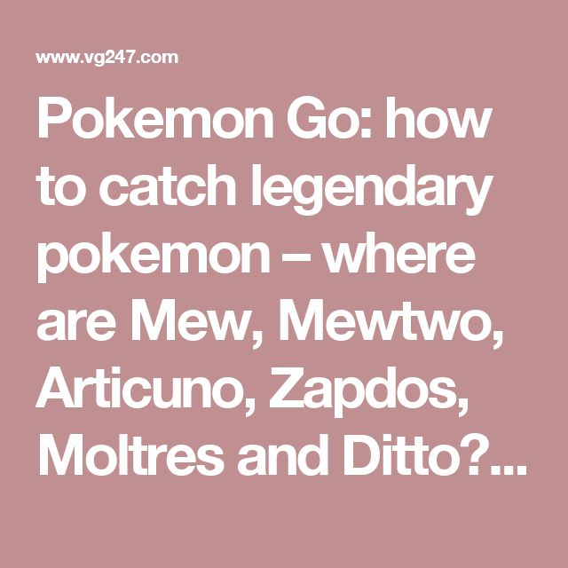 Pokemon Go: how to catch legendary pokemon – where are Mew, Mewtwo, Articuno, Zapdos, Moltres and Ditto? | VG247