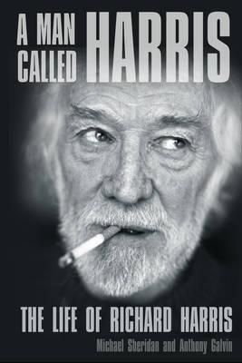 A Man Called Harris, The Life of Richard Harris by