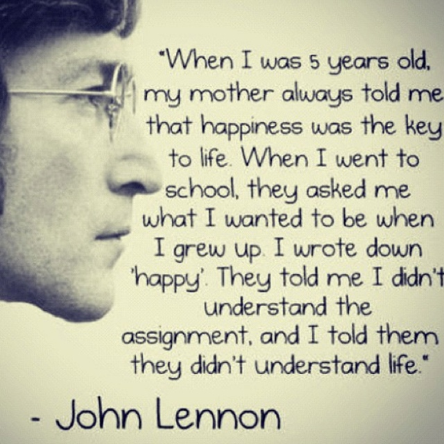 chase happinessWords Of Wisdom, Inspiration, Happy Quotes, Be Happy, John Lennon Quotes, 5 Years, Wise Words, Mean Of Life, John Lennon
