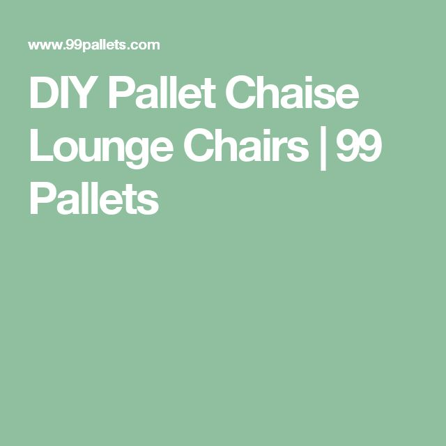 DIY Pallet Chaise Lounge Chairs | 99 Pallets