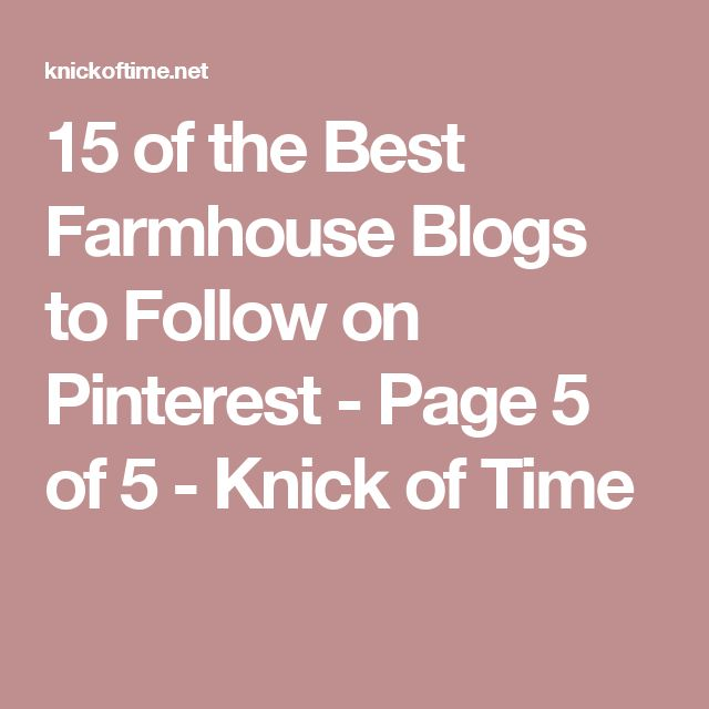 15 of the Best Farmhouse Blogs to Follow on Pinterest - Page 5 of 5 - Knick of Time