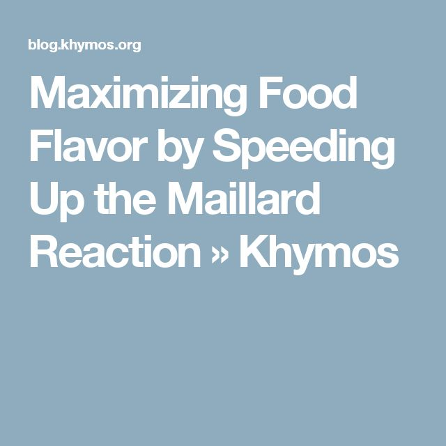 Maximizing Food Flavor by Speeding Up the Maillard Reaction » Khymos