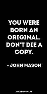 #inspiration #quote / YOU WERE BORN AN ORIGINAL. DON'T BE A COPY