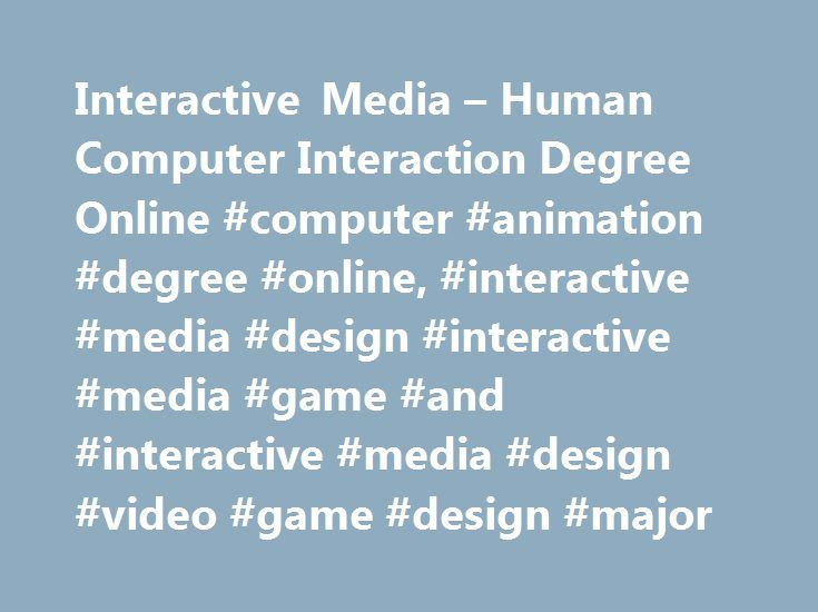 Interactive Media – Human Computer Interaction Degree Online #computer #animation #degree #online, #interactive #media #design #interactive #media #game #and #interactive #media #design #video #game #design #major http://uganda.nef2.com/interactive-media-human-computer-interaction-degree-online-computer-animation-degree-online-interactive-media-design-interactive-media-game-and-interactive-media-design-video-game/  # Interactive Media Design Degree Program Deliver innovative interactive…