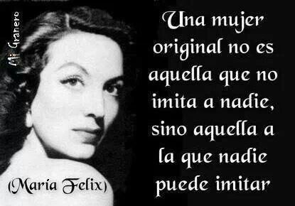 Maria Felix...I like this quote