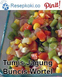 Tumis Jagung Buncis Wortel Orak Arik ResepKoki