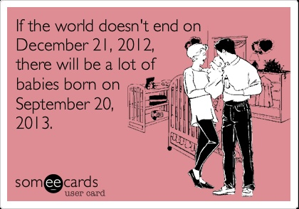 If the world doesn't end on December 21, 2012, there will be a lot of babies born on September 20, 2013.: Random Stuffs, Sweet Laughter, Baby Born