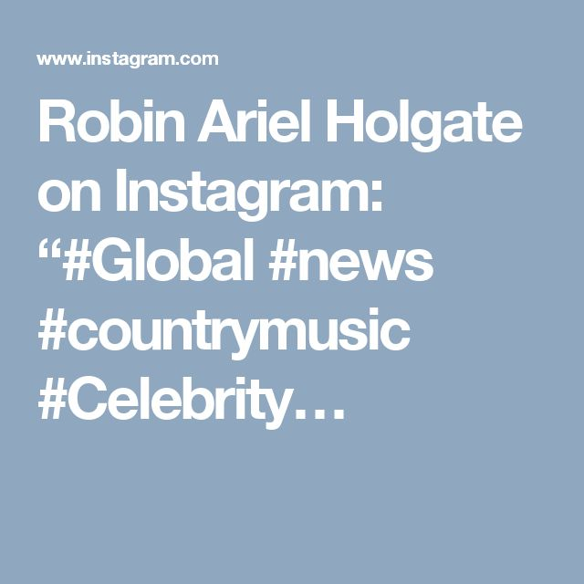 "Robin Ariel Holgate on Instagram: ""#Global #news #countrymusic #Celebrity…"
