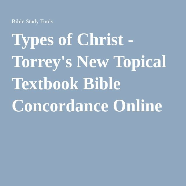 Types of Christ - Torrey's New Topical Textbook Bible Concordance Online
