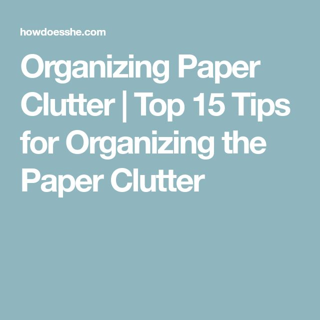 Organizing Paper Clutter   Top 15 Tips for Organizing the Paper Clutter