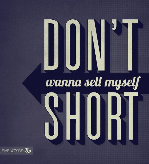 Don't wanna sell myself short.Writing Quotes, Calm Quotes