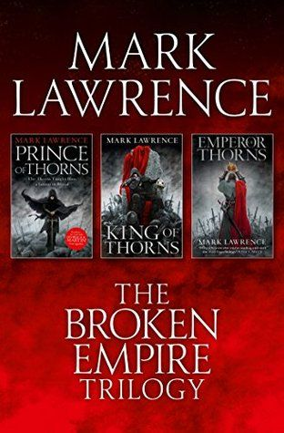The Complete Broken Empire Trilogy: Prince of  Thorns, King of Thorns, Emperor of Thorns by Mark Lawrence
