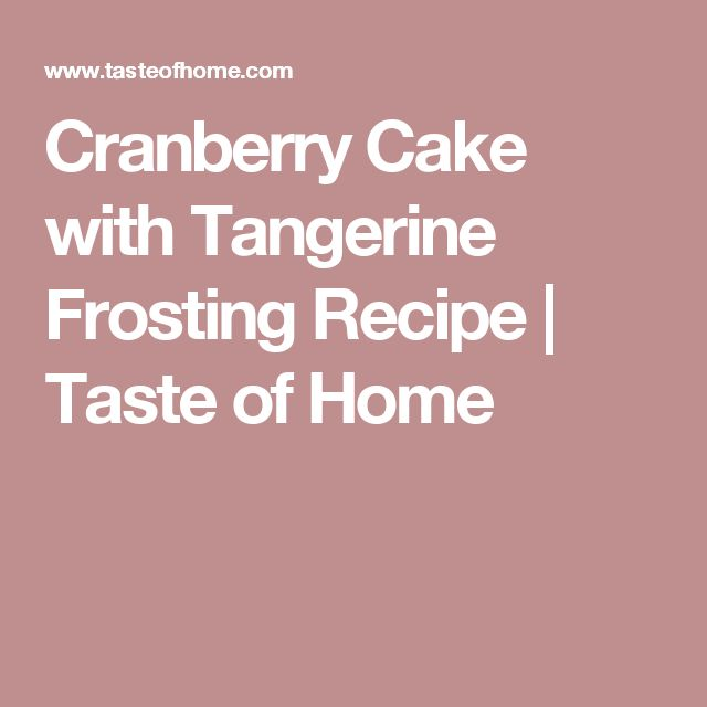 Cranberry Cake with Tangerine Frosting Recipe | Taste of Home