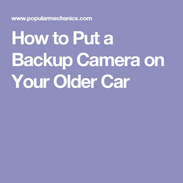 How to Put a Backup Camera on Your Older Car