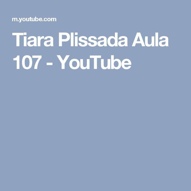 Tiara Plissada Aula 107 - YouTube