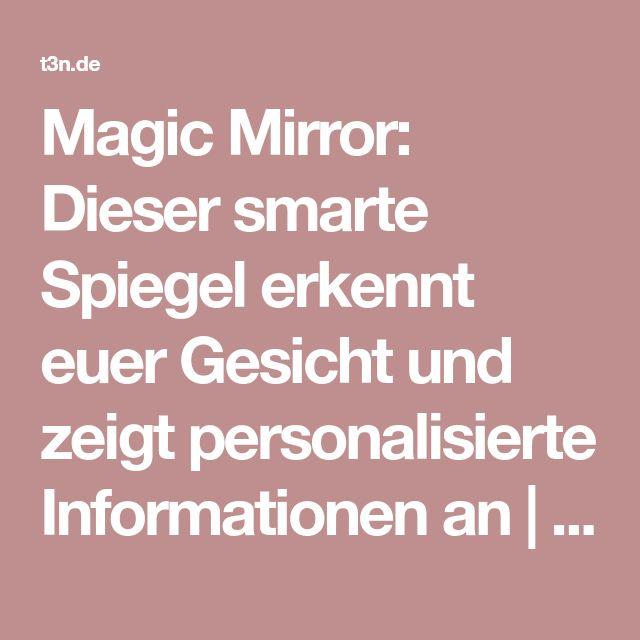 Magic Mirror: Dieser smarte Spiegel erkennt euer Gesicht und zeigt personalisierte Informationen an   ❤ t3n