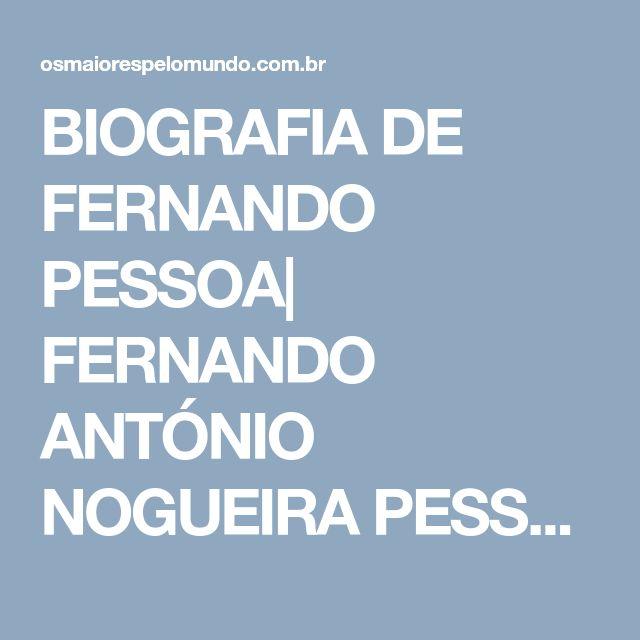 BIOGRAFIA DE FERNANDO PESSOA|  FERNANDO ANTÓNIO NOGUEIRA PESSOA |  BIOGRAFIA DE FERNANDO PESSOA E SEUS HETERÔNIMOS|  BIOGRAFIA DE FERNANDO PESSOA PDF|  BIOGRAFIA DE FERNANDO PESSOA RESUMIDA|  BIOGRAFIA DE FERNANDO PESSOA VIDA E OBRA|  BIOGRAF
