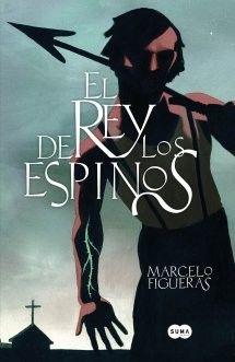 EL REY DE LOS ESPINOS Autor: Marcelo Figueras