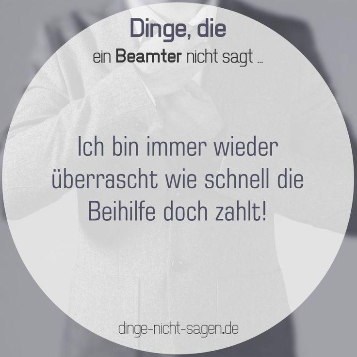 Ich bin immer wieder überrascht wie schnell die Beihilfe doch zahlt!  Mehr Sprüche: www.dinge-nicht-sagen.de